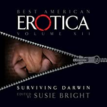 The Best American Erotica, Volume 12: Surviving Darwin Audiobook by Susie Bright, Jane Smiley, Mary Gaitskill, Steve Almond Narrated by Susie Bright, Nelson George, Lenore Zann, Daleena Valdatti, Ax Norman