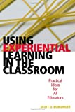 Using Experiential Learning in the Classroom, Scott D. Wurdinger, 157886240X