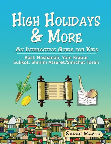 High Holidays & More: An Interactive Guide for Kids: Rosh Hashanah, Yom Kippur, Sukkot, Shmini Atzeret/Simchat Torah (Jewish Holidays for Children) by CreateSpace Independent Publishing Platform