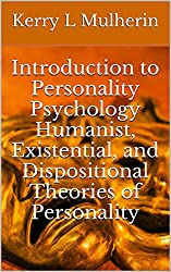 Introduction  to  Personality Psychology Humanist, Existential,  and  Dispositional Theories of Personality