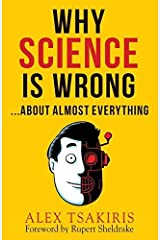 Why Science Is Wrong...About Almost Everything by Alex Tsakiris(2014-11-21) Paperback Bunko