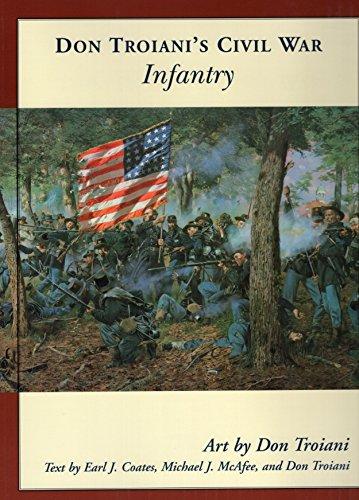 Don Troiani's Civil War Infantry (Don Troiani's Civil War Series) (Confederate Soldiers Uniforms During The Civil War)