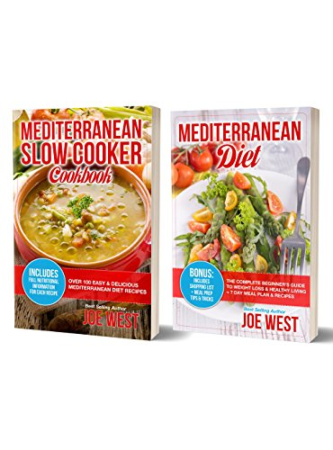 Mediterranean Diet: 2 in 1 Boxset With Over 100 Easy & Delicious Mediterranean Diet Recipes - The Ultimate Guide and Slow Cooker Cookbook (Mediterranean Diet, Mediterranean Slow Cooker Cookbook) by Joe West