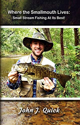Where The Smallmouth Lives: Small Stream Fishing At Its Best!: Special Color Edition