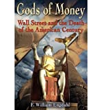 img - for [(Gods of Money: Wall Street and the Death of the American Century )] [Author: F William Engdahl] [May-2010] book / textbook / text book