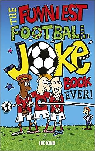 The Funniest Football Joke Book Ever!: Amazon co uk: Joe King, Nigel
