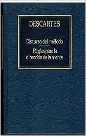 Discurso del Método: Reglas para la Dirección de la Mente