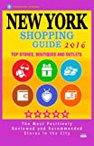 New York Shopping Guide 2016: Best Rated Stores in New York, NY - 500 Shopping Spots: Stores, Boutiques and Outlets recommended for Visitors, 2016