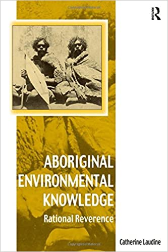 Book Aboriginal Environmental Knowledge: Rational Reverence (Vitality of Indigenous Religions Series)