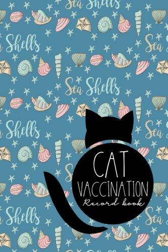 Cat Vaccination Record Book: Vaccination Booklet For Records, Vaccination Booklet, Vaccinated Book, Vaccine Record, Cute Sea Shells Cover (Cat Vaccination Records Book) (Volume 75)