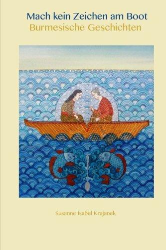 Mach kein Zeichen am Boot, Burmesische Geschichten (German Edition) (Boot Mach)