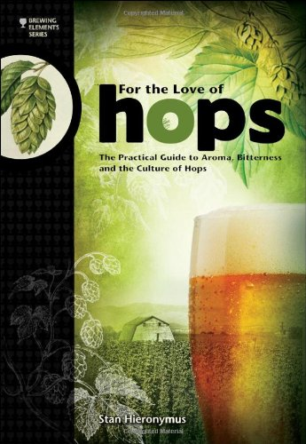 For The Love of Hops: The Practical Guide to Aroma, Bitterness and the Culture of Hops (Brewing Elements) by Stan Hieronymus