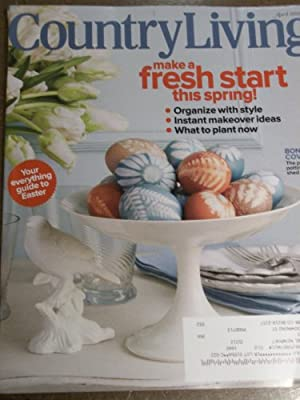 Country Living April 2011 Make A Fresh Start This Spring Your Everything Guide to Easter