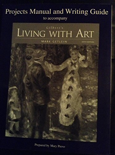 Gilbert's Living with Art, by Getlein, 6th Edition, Projects Manual and Wri