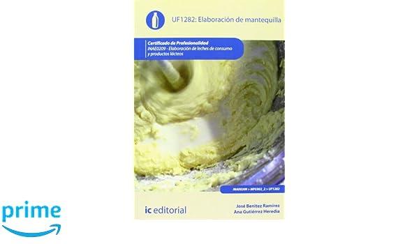 Elaboración de mantequilla. inae0209 - elaboración de leches de consumo y productos lácteos: Amazon.es: Ana Gutiérrez Heredia, José Benitez Ramírez: Libros