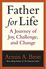 Father for Life: A Journey of Joy, Challenge, and Change (New Father) Kindle Edition
