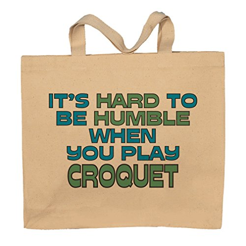It's Hard To Be Humble When You Play Croquet Totebag Bag by T-ShirtFrenzy