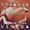 The Breakup Bible: Why Relationships End and Living Through the Ending of Yours Speech by Daphne Rose Kingma Narrated by Daphne Rose Kingma