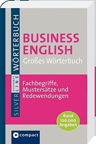 Großes Wörterbuch Business English. Compact SilverLine: Rund 120.000 Angaben & 1.400 Formulierungen, Musterbriefe und Textbausteine
