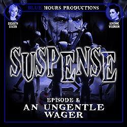 SUSPENSE, Episode 8: An Ungentle Wager