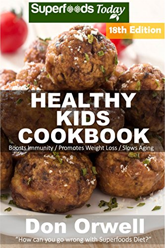 Healthy Kids Cookbook: Over 305 Quick & Easy Gluten Free Low Cholesterol Whole Foods Recipes full of Antioxidants & Phytochemicals (Healthy Kids Natural Weight Loss Transformation Book 14) by Don Orwell