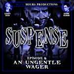 SUSPENSE, Episode 8: An Ungentle Wager | John C. Alsedek,Dana Perry-Hayes
