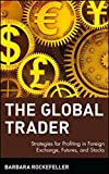 The Global Trader: Strategies for Profiting in Foreign Exchange, Futures and Stocks