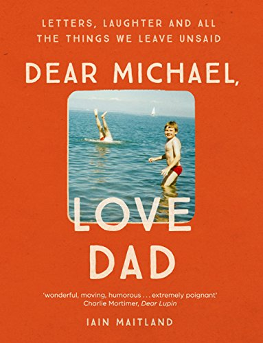 Dear Michael, Love Dad: Letters, laughter and all the things we leave unsaid. (English Edition)