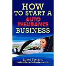 Discover the Fastest, Cheapest, and Easiest Way to  Start a Auto Insurance Business: Learn How to Start a Auto Insurance Business the easy way