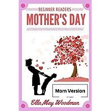 Mother's Day for Beginner Readers [Mom version] (Seasonal Easy Readers for Beginner Readers Book 7)