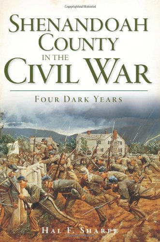 Shenandoah County in the Civil War: Four Dark Years (Civil War Series) - Shenandoah Series