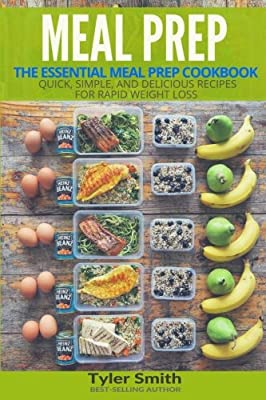 Meal Prep: The Essential Meal Prep Cookbook - Quick, Simple, and Delicious Recipes for Rapid Weight Loss