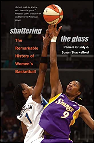 6e41ccec077 Amazon.com: Shattering the Glass: The Remarkable History of Women's  Basketball (9780807858295): Pamela Grundy, Susan Shackelford: Books
