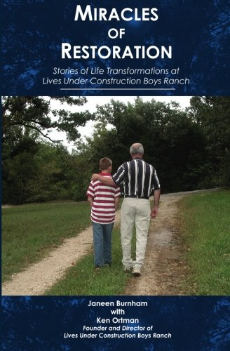 Read Online Miracles of Restoration: Stories of Life Transformations at Lives Under Construction Boys Ranch PDF