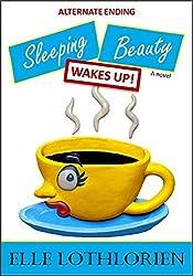 Sleeping Beauty WAKES UP! (A Novel) *Alternate Ending*