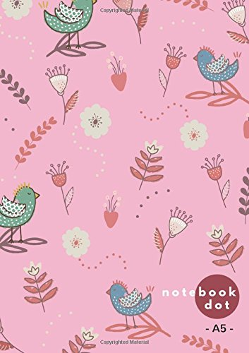Dot Notebook A5: Pink, Cute Floral Bird Design, Softcover, Dotted Grid, Numbered Page, Medium,  Journal (Journal Notebook Dots) ebook