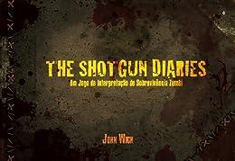 Shotgun Diaries - Um Jogo de Interpretação de Sobrevivência Zumbi por [Wick, John]