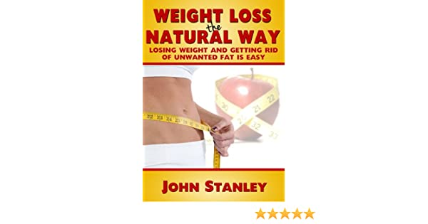 Weight Loss The Natural Way:Losing Weight And Getting Rid of Fat is Easy