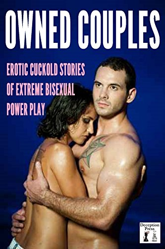 Owned Couples: Cuckold Stories of Extreme Bisexual Submission