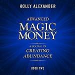 Advanced Magic Money: A Course in Creating Abundance, Book Two | Holly Alexander