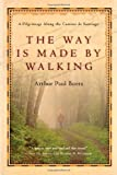 The Way Is Made by Walking: A Pilgrimage Along the Camino De Santiago by Arthur Paul Boers front cover