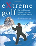 Extreme Golf: The World's Most Unusual, Fantastic and Bizarre Courses (mini edition): The World's Most Unusual Courses