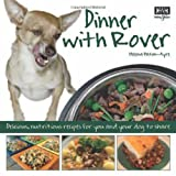 Dinner with Rover: Delicious, Nutritious Recipes for You and Your Dog to Share