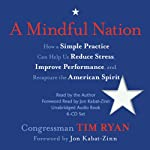 A Mindful Nation: How a Simple Practice Can Help Us Reduce Stress, Improve Performance, and Recapture the American Spirit | Congressman Tim Ryan