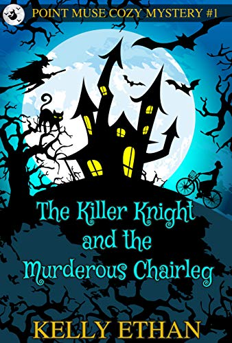 The Killer Knight and the Murderous Chairleg-Book 1: A Point Muse Cozy Paranormal Mystery by [Ethan, Kelly]