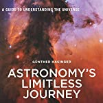 Astronomy's Limitless Journey: A Guide to Understanding the Universe (A Latitude 20 Book) | Günther Hasinger
