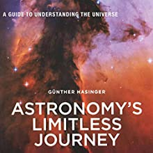 Astronomy's Limitless Journey: A Guide to Understanding the Universe (A Latitude 20 Book) Audiobook by Günther Hasinger Narrated by Zen Wolfang
