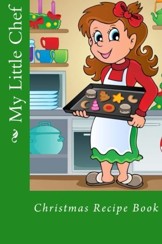 My Little Chef: Christmas Recipe Book (Blank Recipe Books) by Mrs. Alice E. Tidwell