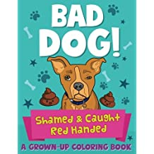 Bad Dog! Shamed and Caught Red Handed: A Grown-Up Coloring Book (Coloring Joy) (Volume 2)
