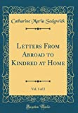 Letters From Abroad to Kindred at Home, Vol. 1 of 2 (Classic Reprint)
